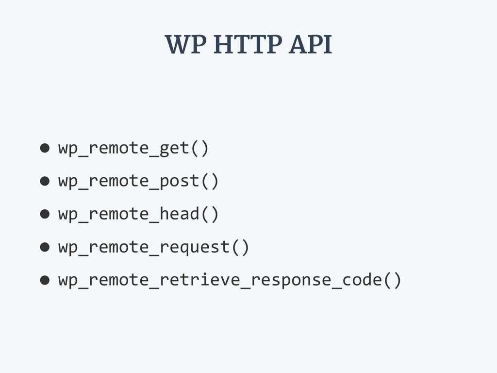 WP HTTP API •wp_remote_get()   •wp_remote_post(...