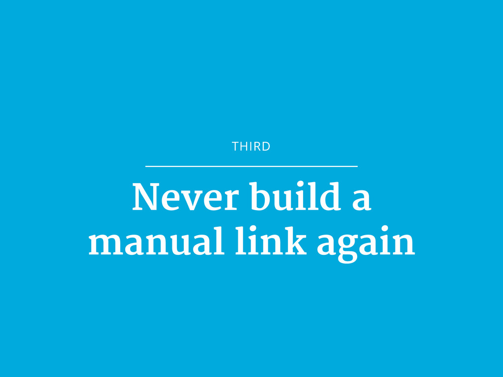 THIRD Never build a  manual link again