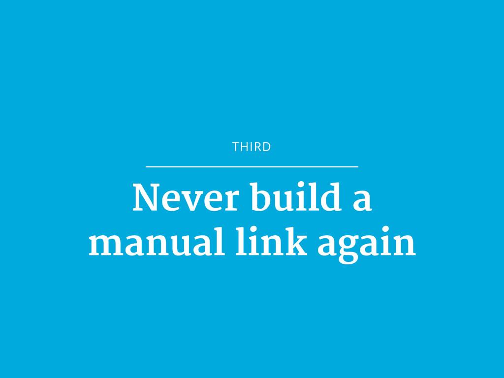 THIRD Never build a  manual link again