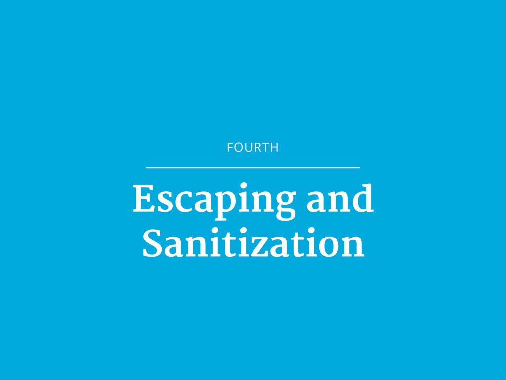 FOURTH Escaping and  Sanitization