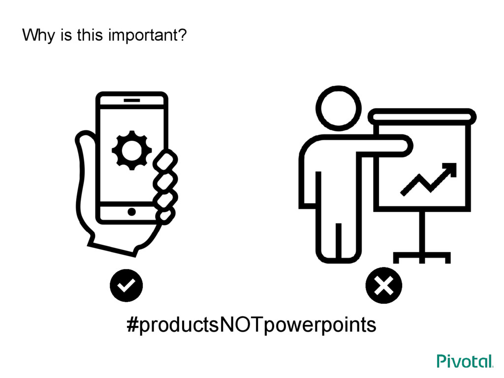 Why is this important? #productsNOTpowerpoints