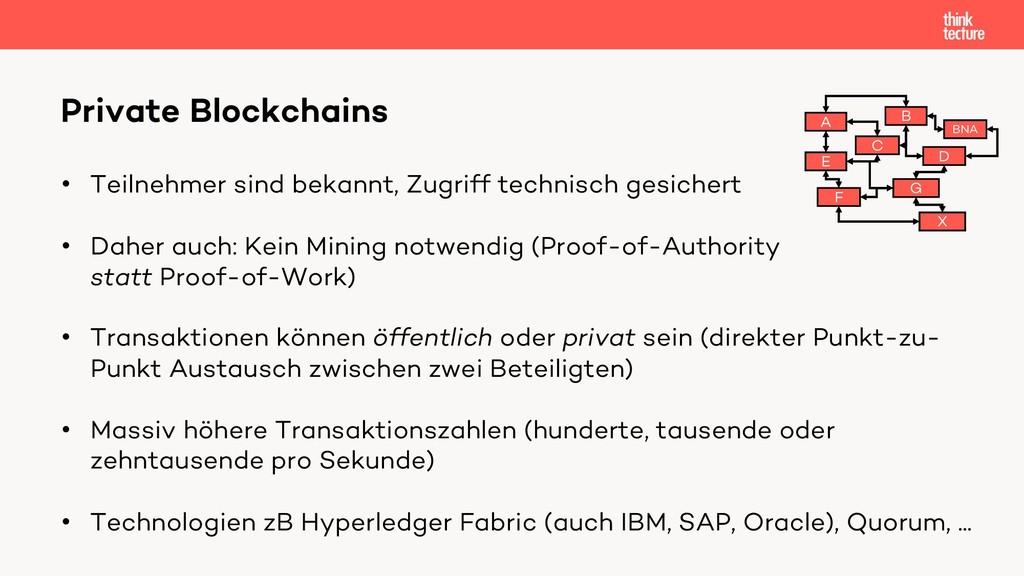 Private Blockchains • Teilnehmer sind bekannt, ...
