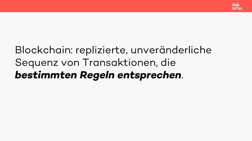 Blockchain: replizierte, unveränderliche Sequen...