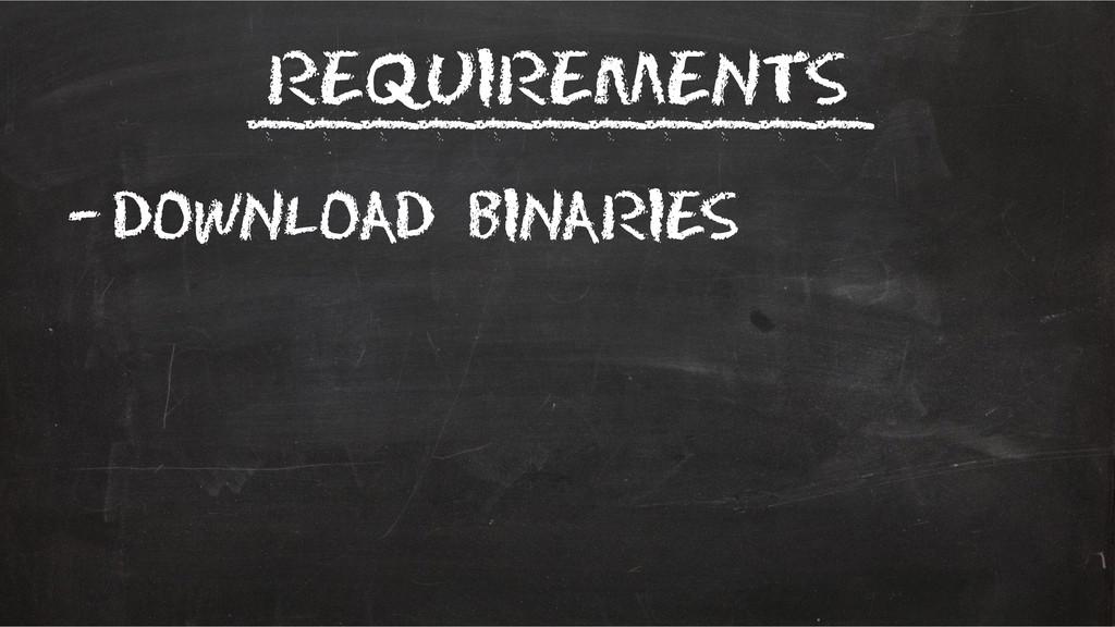 Requirements –Download binaries ___________