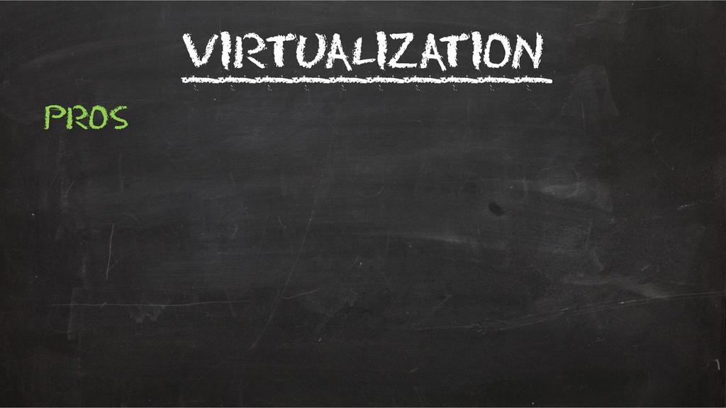 Virtualization __________ Pros