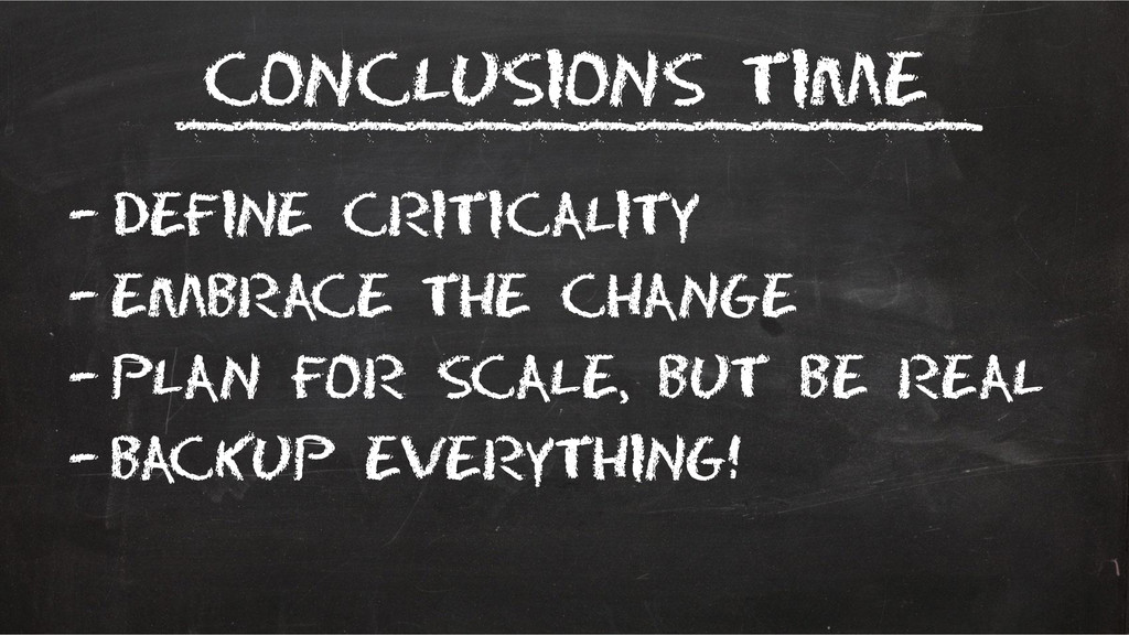Conclusions time –Define Criticality –Embrace t...
