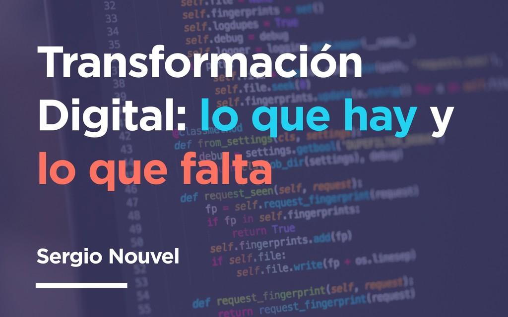 Transformación Digital: lo que hay y lo que fal...