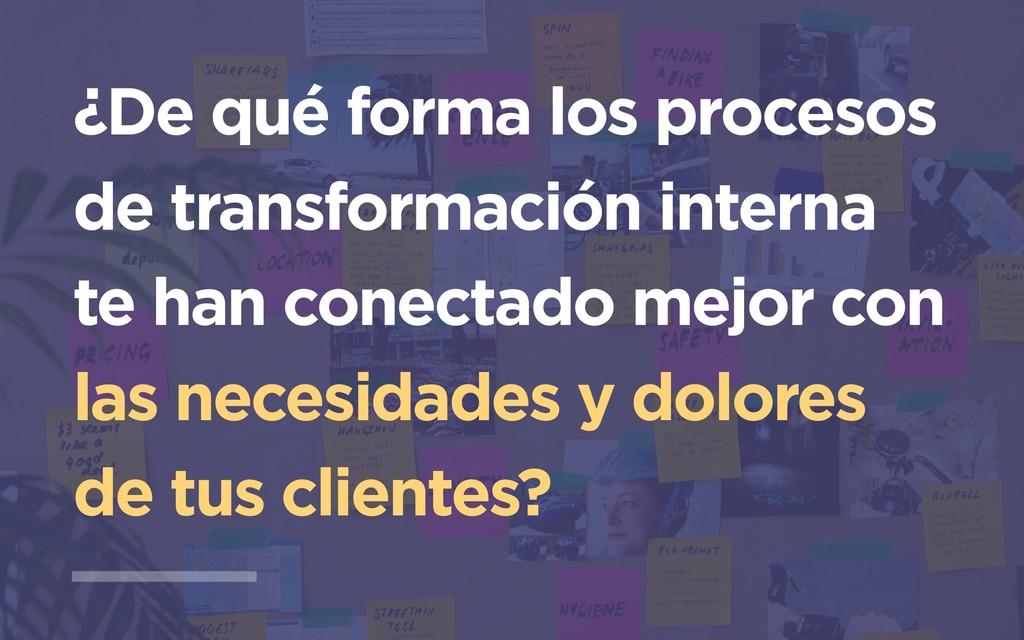 ¿De qué forma los procesos de transformación in...