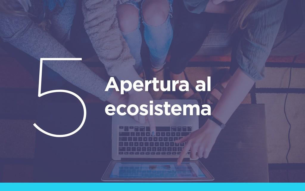 Apertura al ecosistema 5