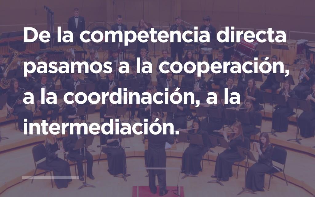 De la competencia directa pasamos a la cooperac...