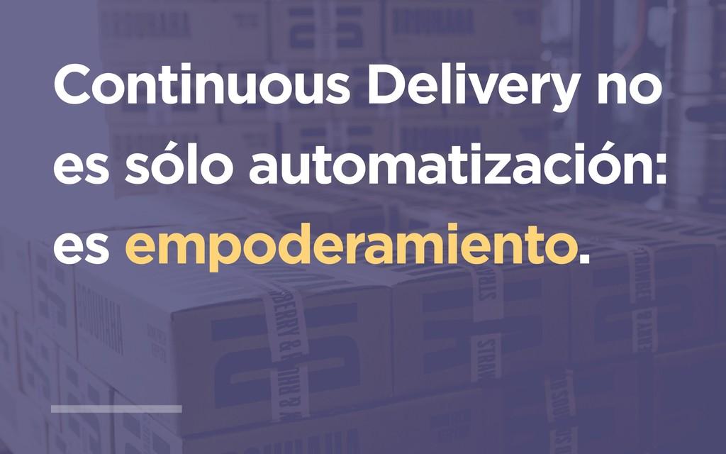 Continuous Delivery no es sólo automatización: ...