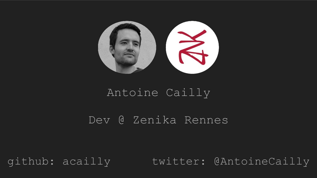 github: acailly twitter: @AntoineCailly Dev @ Z...