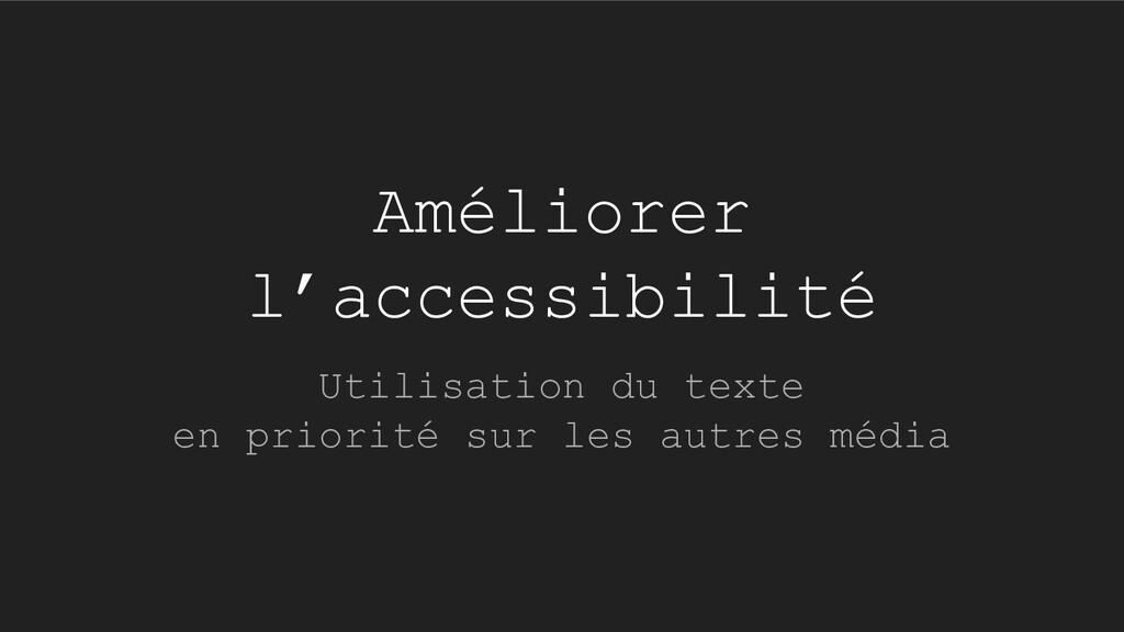 Améliorer l'accessibilité Utilisation du texte ...