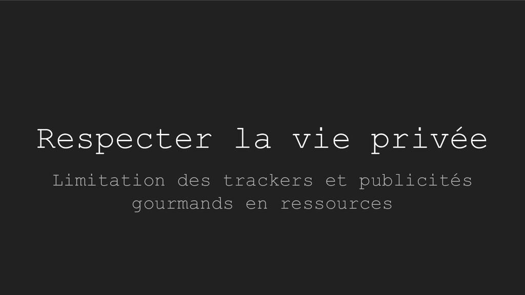 Respecter la vie privée Limitation des trackers...