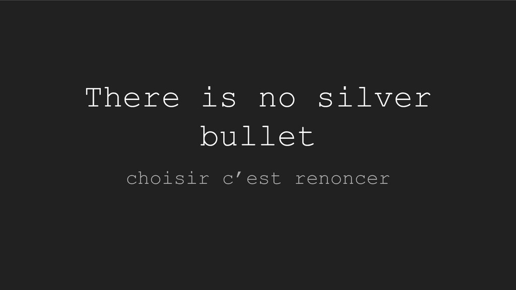 There is no silver bullet choisir c'est renoncer