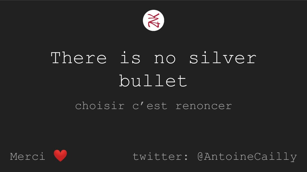 There is no silver bullet choisir c'est renonce...