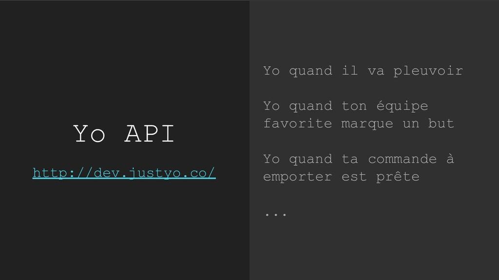 Yo API http://dev.justyo.co/ Yo quand il va ple...