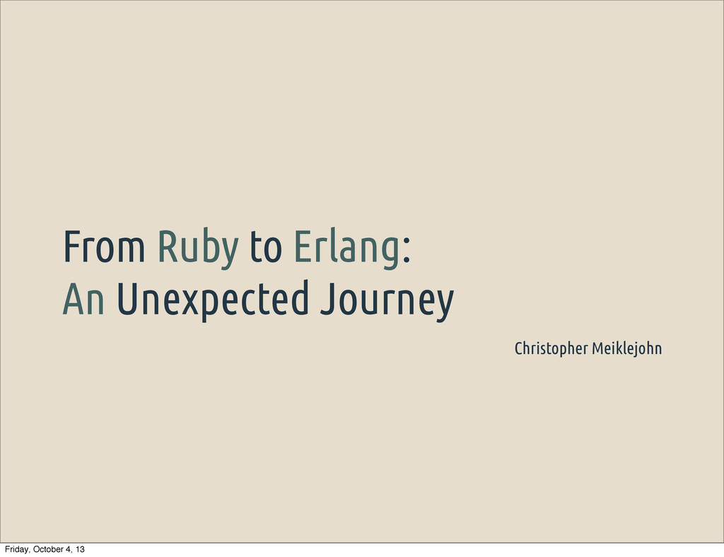 From Ruby to Erlang: An Unexpected Journey Chri...