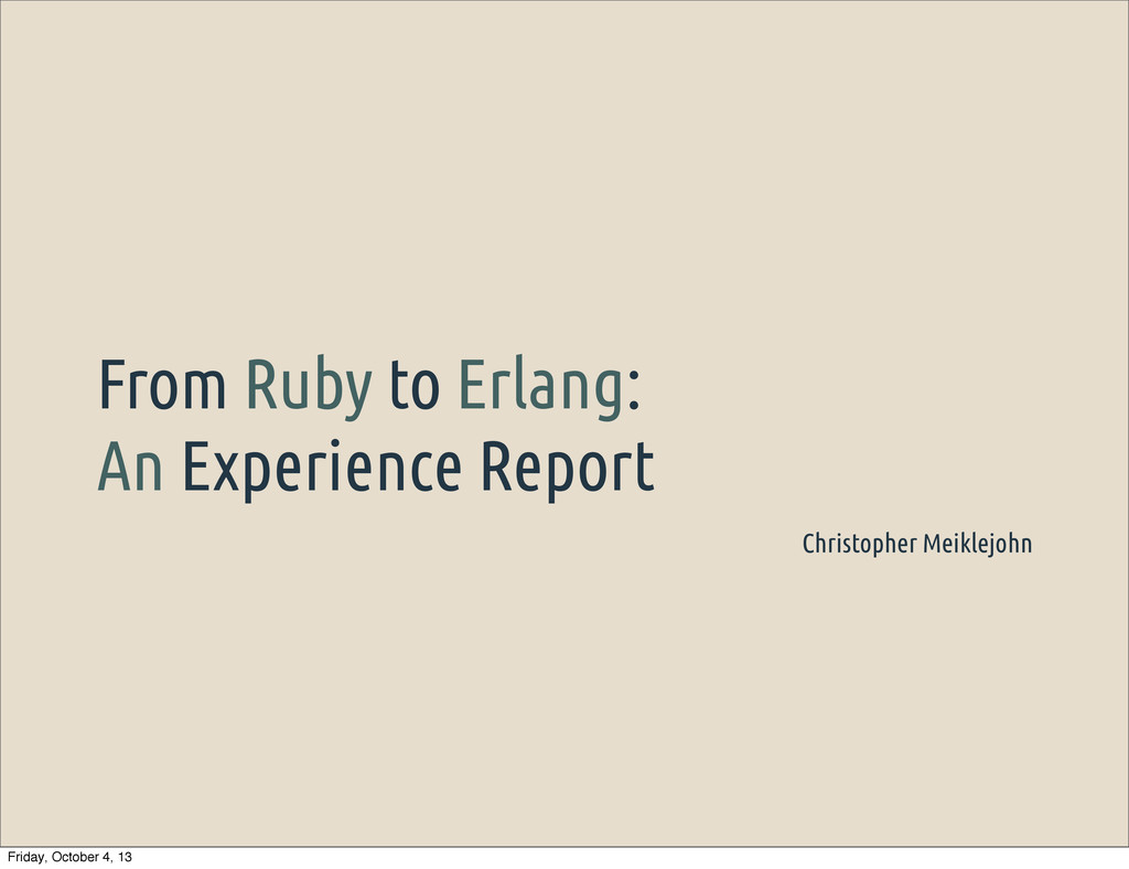 From Ruby to Erlang: An Experience Report Chris...