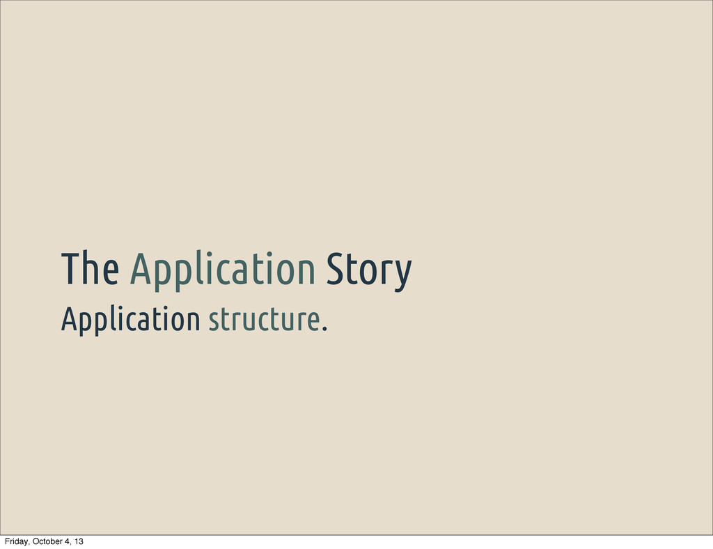 Application structure. The Application Story Fr...
