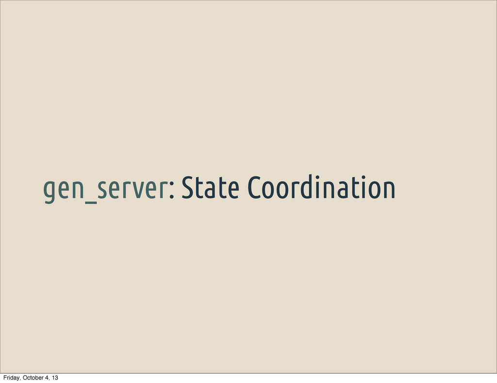 gen_server: State Coordination Friday, October ...