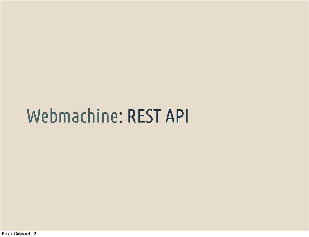 Webmachine: REST API Friday, October 4, 13