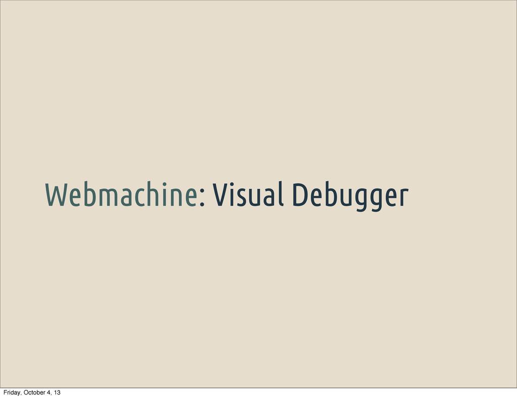 Webmachine: Visual Debugger Friday, October 4, ...