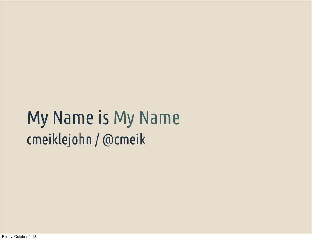 cmeiklejohn / @cmeik My Name is My Name Friday,...