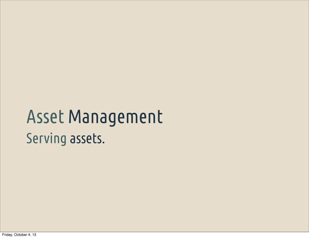 Serving assets. Asset Management Friday, Octobe...