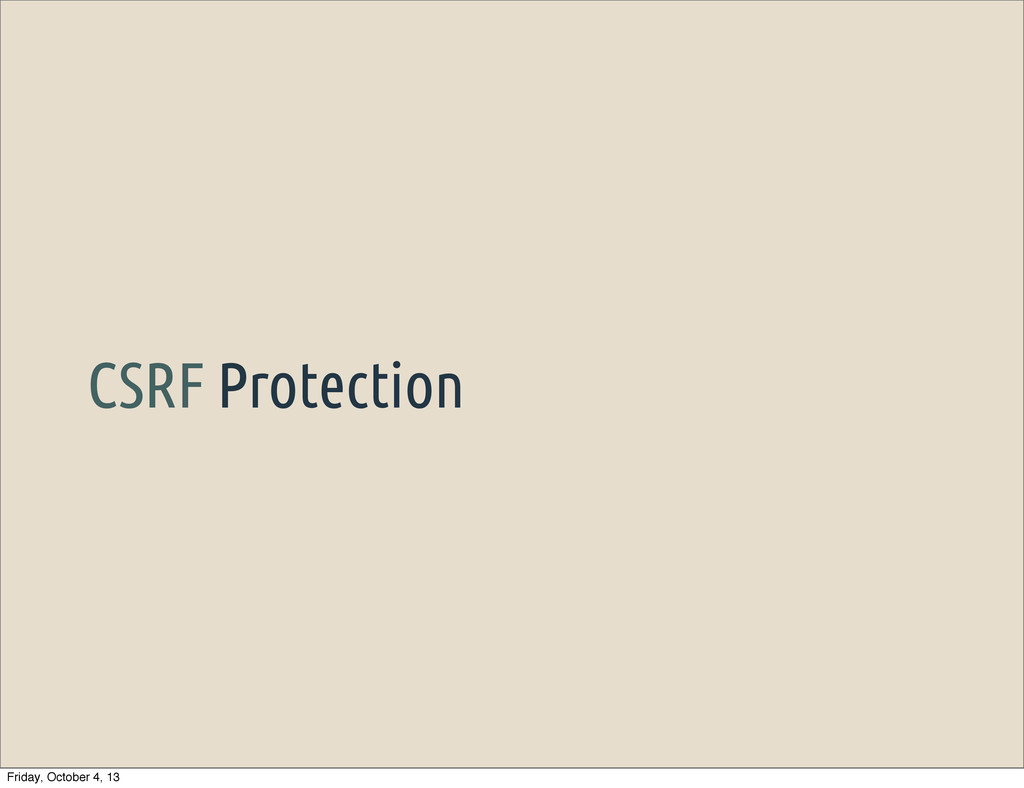 CSRF Protection Friday, October 4, 13