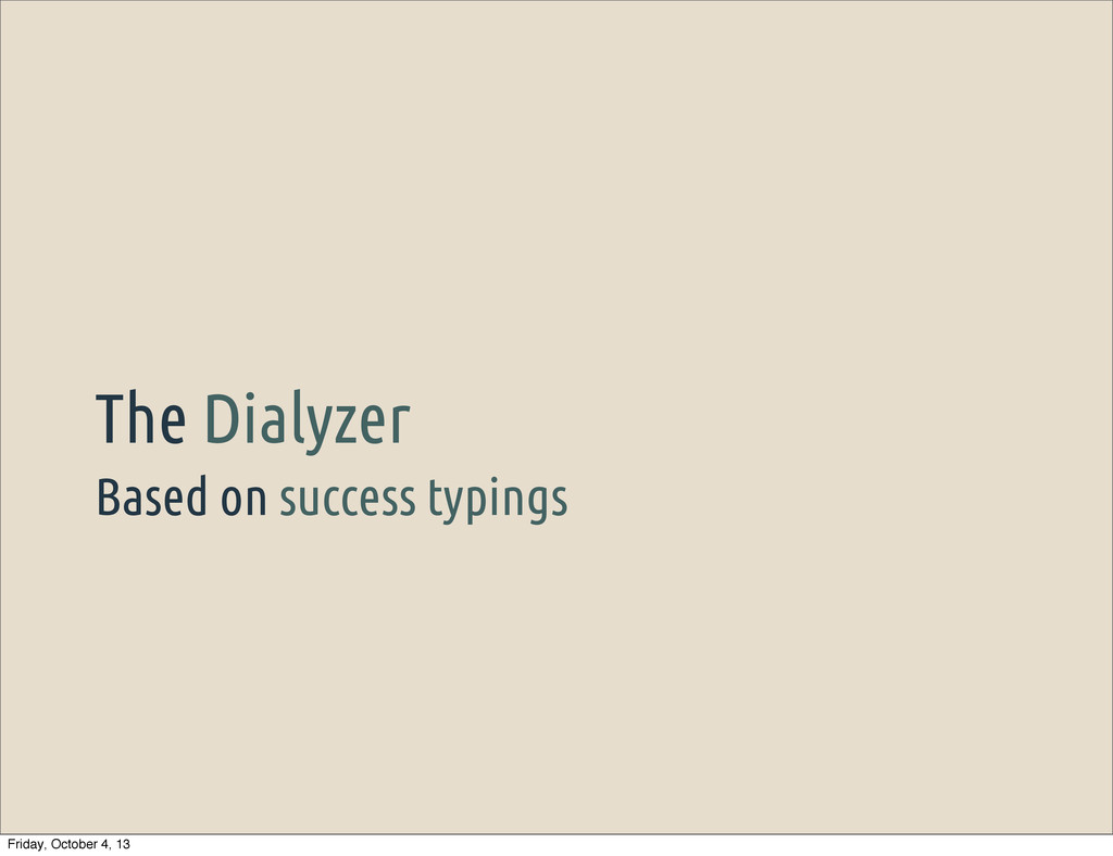 Based on success typings The Dialyzer Friday, O...