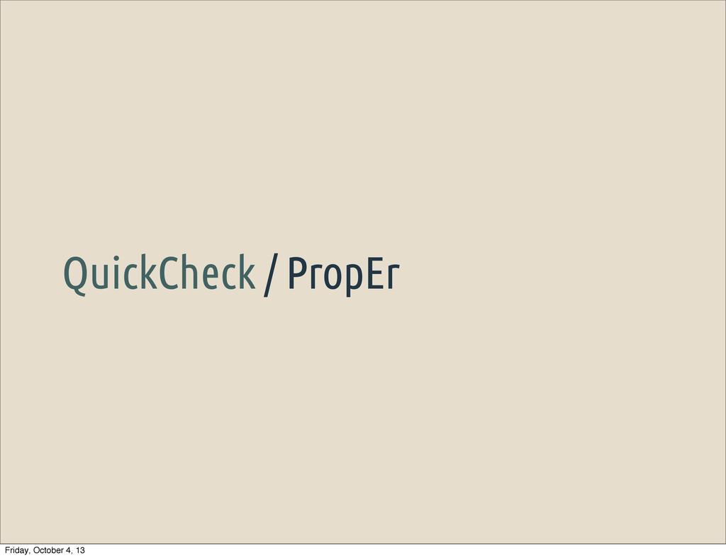 QuickCheck / PropEr Friday, October 4, 13