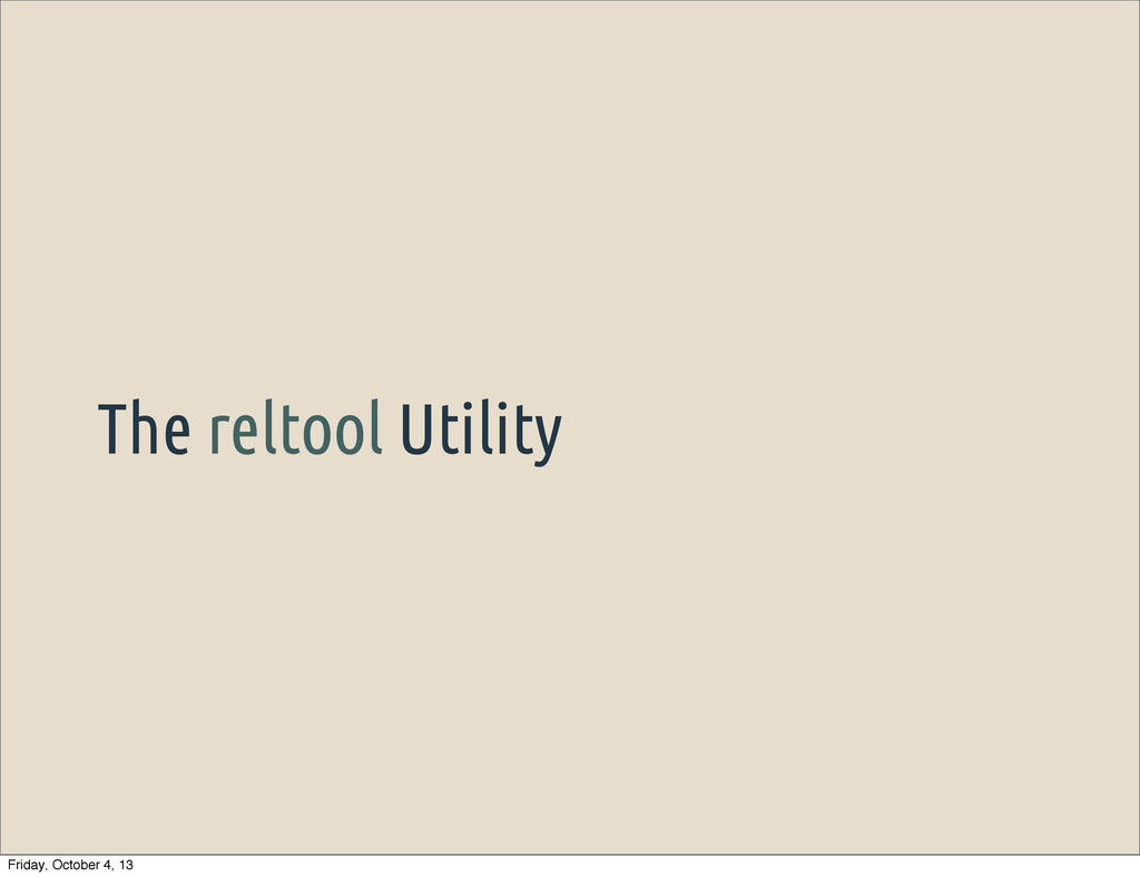 The reltool Utility Friday, October 4, 13