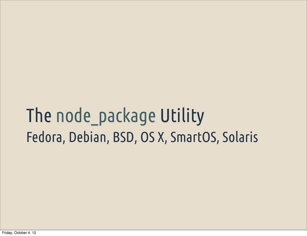 Fedora, Debian, BSD, OS X, SmartOS, Solaris The...