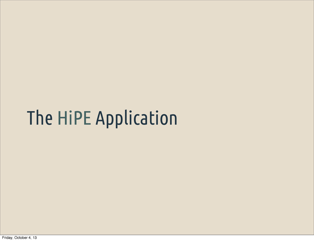 The HiPE Application Friday, October 4, 13