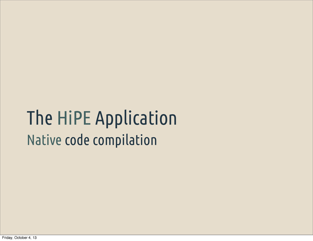 Native code compilation The HiPE Application Fr...