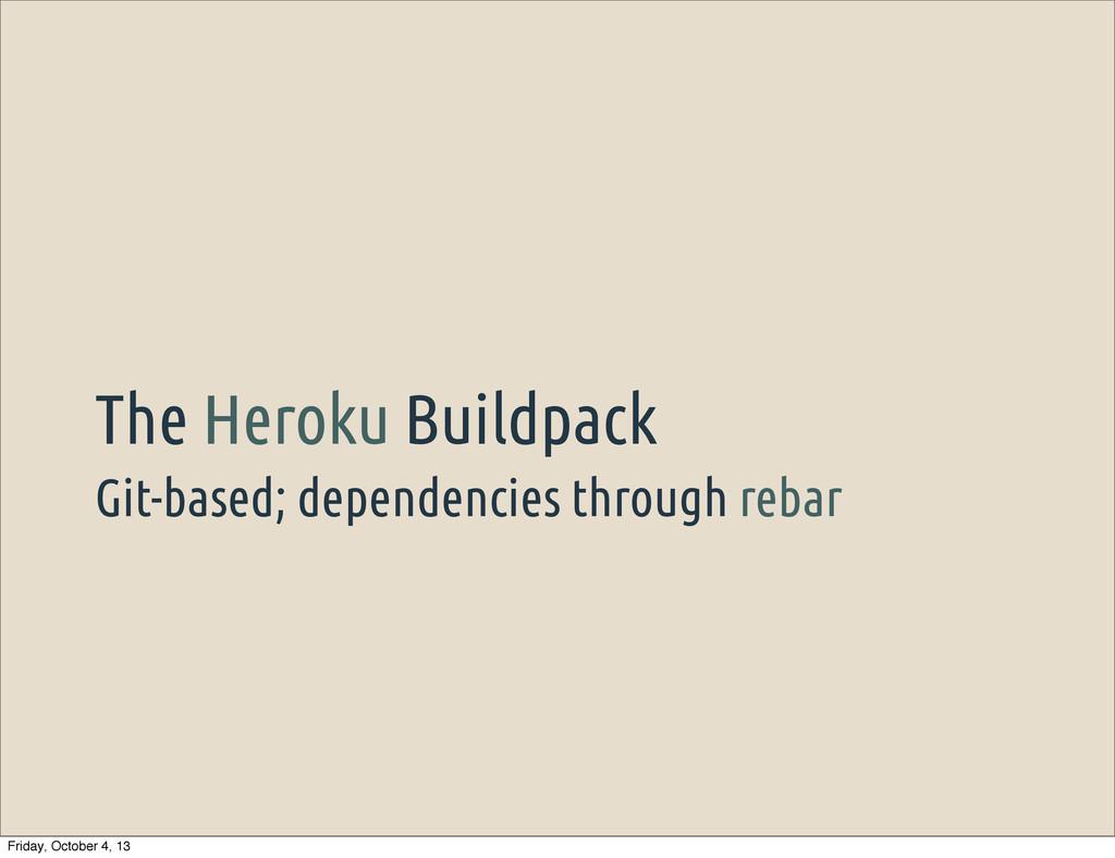 Git-based; dependencies through rebar The Herok...