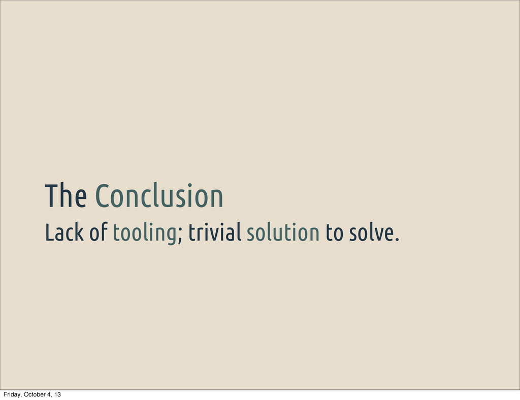 Lack of tooling; trivial solution to solve. The...