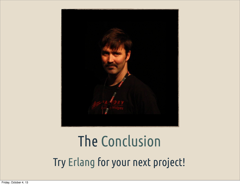 Try Erlang for your next project! The Conclusio...