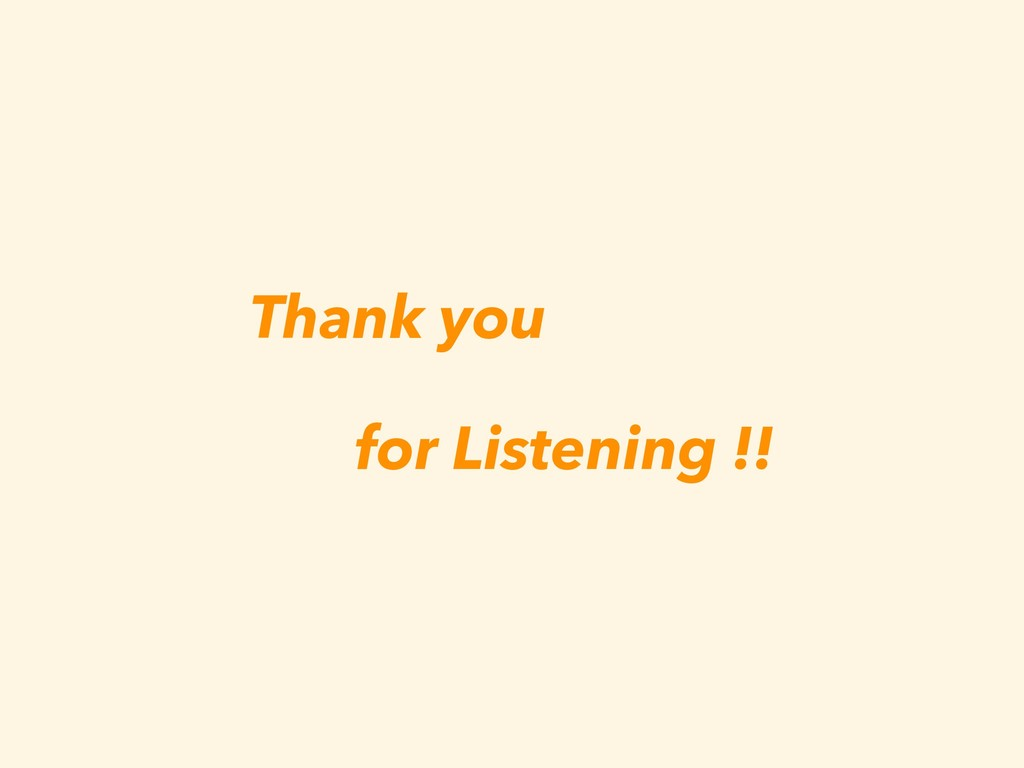 Thank you for Listening !!