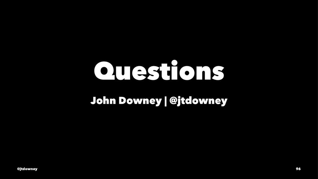 Questions John Downey | @jtdowney @jtdowney 96