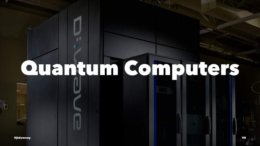 Quantum Computers @jtdowney 98