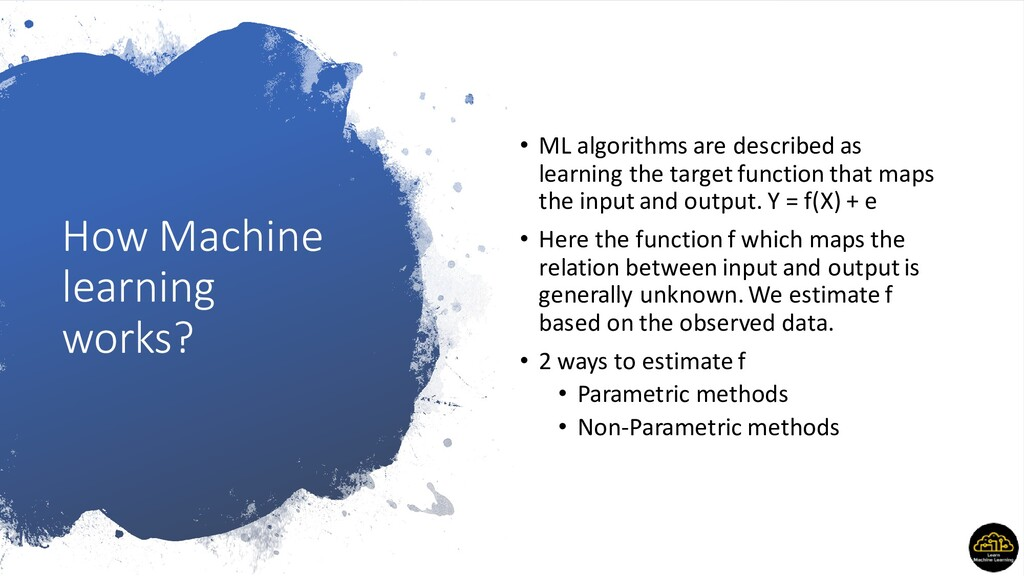 How Machine learning works? • ML algorithms are...
