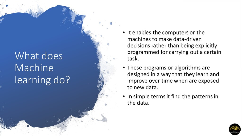 What does Machine learning do? • It enables the...