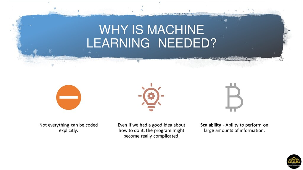 WHY IS MACHINE LEARNING NEEDED? Not everything ...