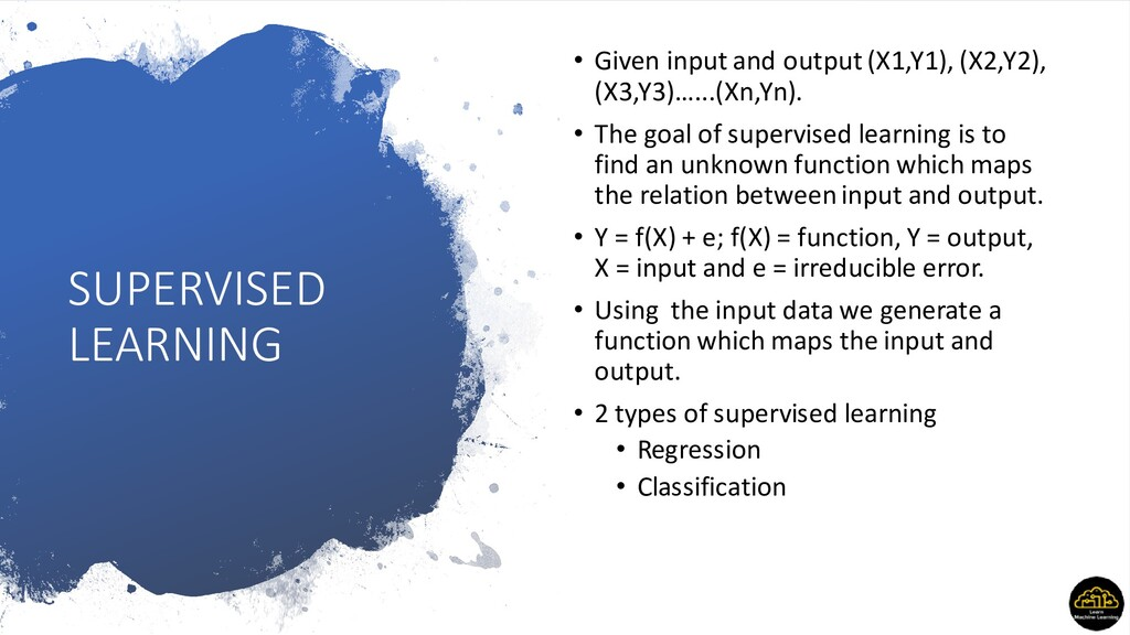 SUPERVISED LEARNING • Given input and output (X...