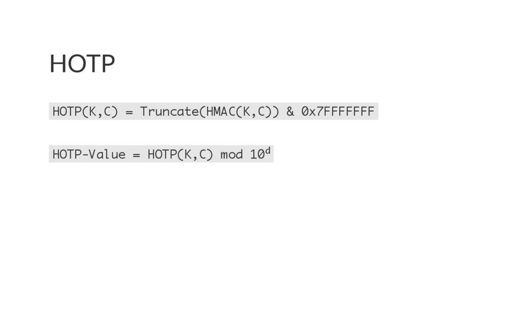 HOTP HOTP(K,C) = Truncate(HMAC(K,C)) & 0x7FFFFF...