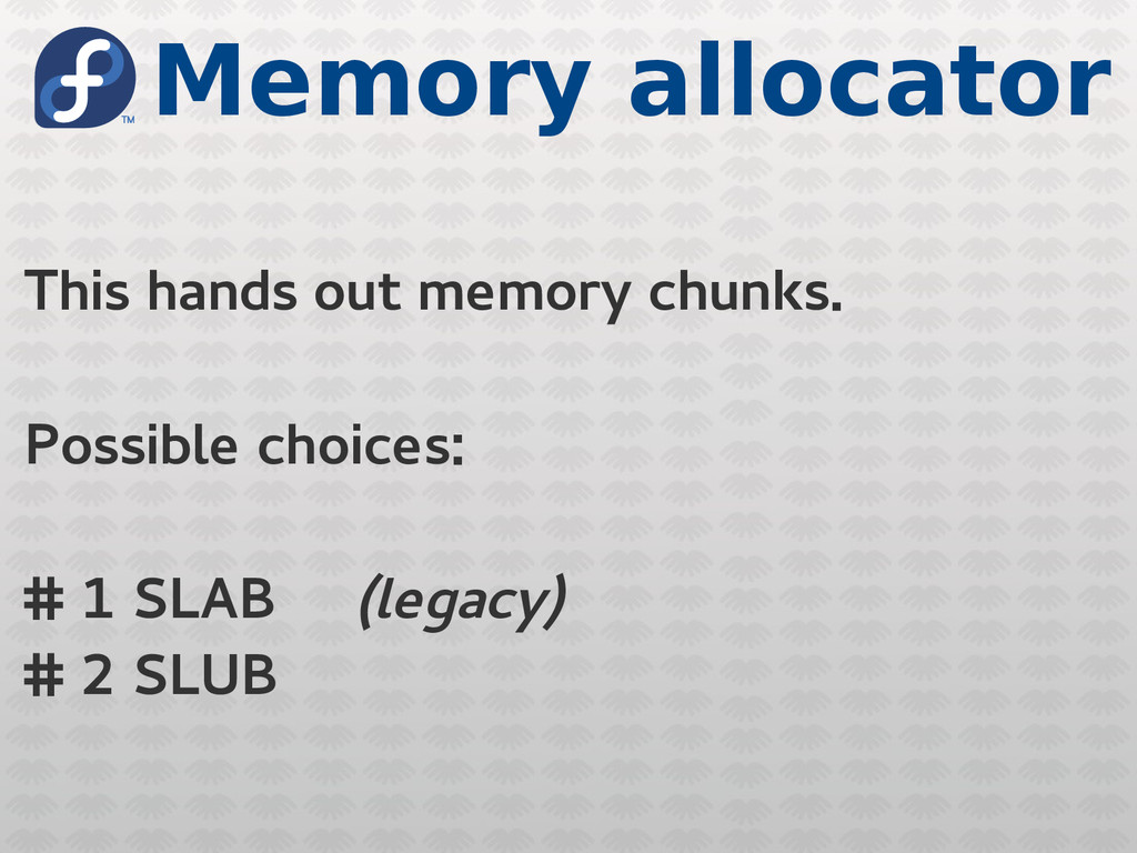 Memory allocator This hands out memory chunks. ...