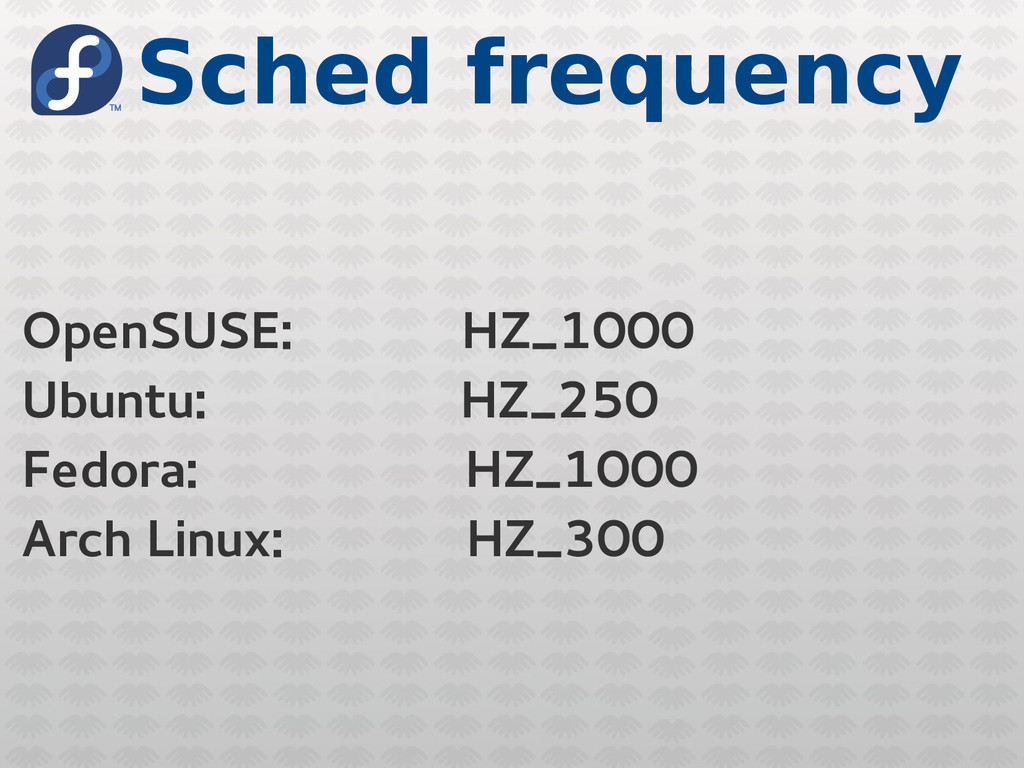 Sched frequency OpenSUSE: HZ_1000 Ubuntu: HZ_25...