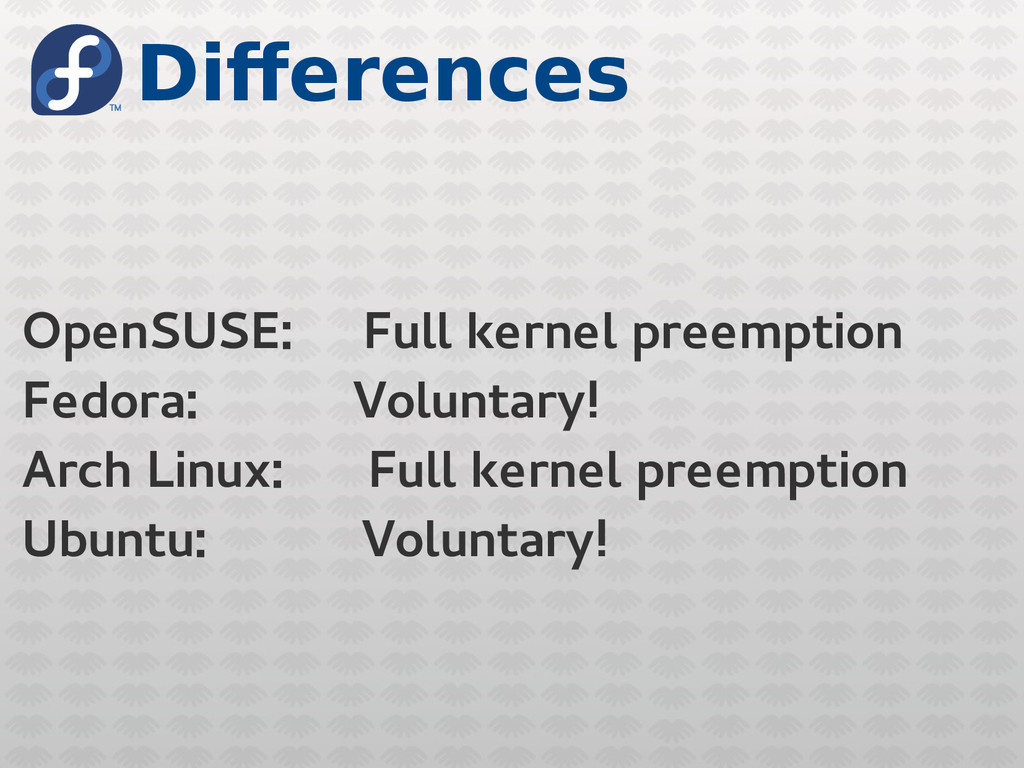 Differences OpenSUSE: Full kernel preemption Fe...